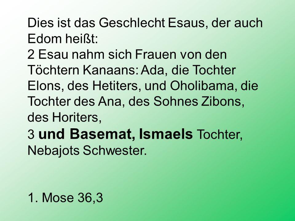 Dies ist das Geschlecht Esaus, der auch Edom heißt: 2 Esau nahm sich Frauen von den Töchtern Kanaans: Ada, die Tochter Elons, des Hetiters, und Oholib