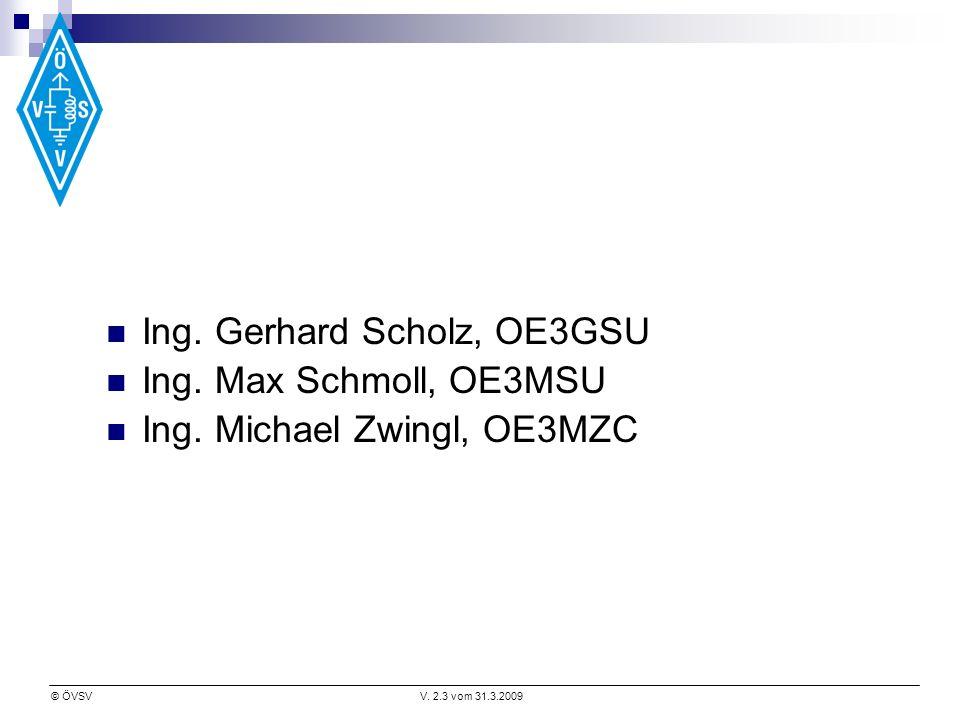 © ÖVSVV. 2.3 vom 31.3.2009 Ing. Gerhard Scholz, OE3GSU Ing. Max Schmoll, OE3MSU Ing. Michael Zwingl, OE3MZC