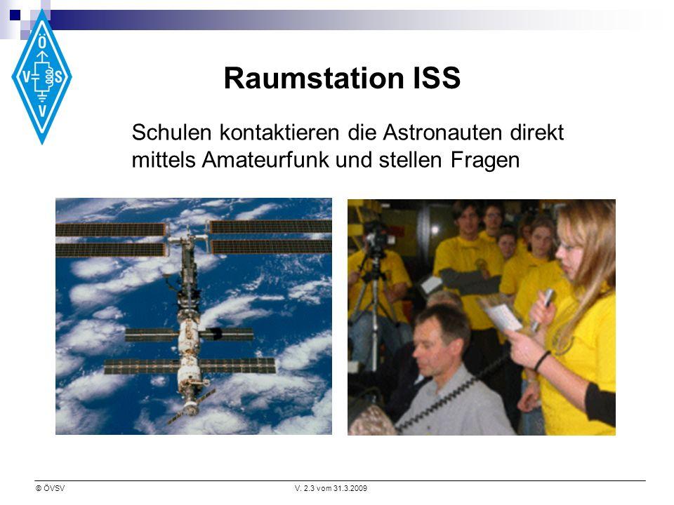 © ÖVSVV. 2.3 vom 31.3.2009 Raumstation ISS Schulen kontaktieren die Astronauten direkt mittels Amateurfunk und stellen Fragen