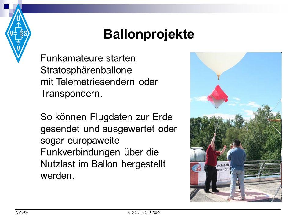 © ÖVSVV. 2.3 vom 31.3.2009 Ballonprojekte Funkamateure starten Stratosphärenballone mit Telemetriesendern oder Transpondern. So können Flugdaten zur E
