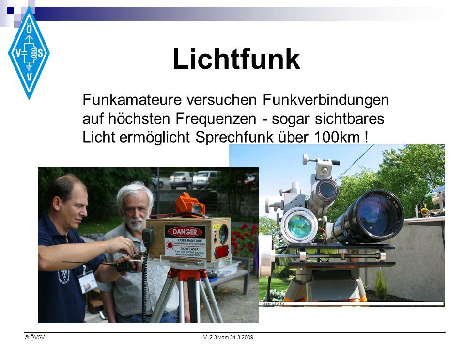 © ÖVSVV. 2.3 vom 31.3.2009 Lichtfunk Funkamateure versuchen Funkverbindungen auf höchsten Frequenzen - sogar sichtbares Licht ermöglicht Sprechfunk üb