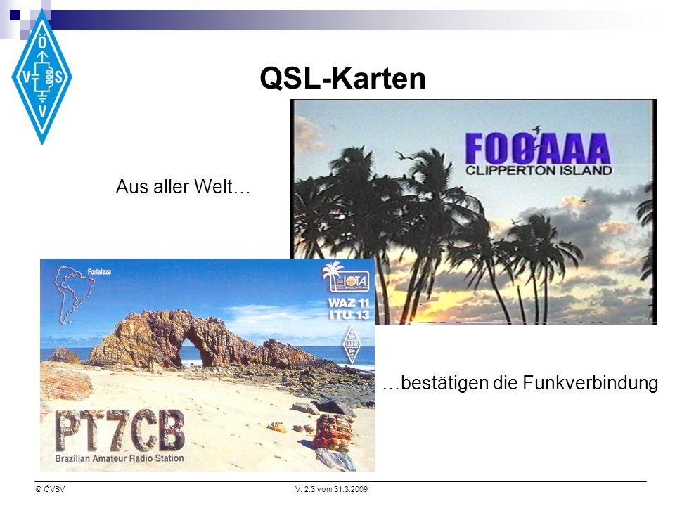 © ÖVSVV. 2.3 vom 31.3.2009 QSL-Karten …bestätigen die Funkverbindung Aus aller Welt…