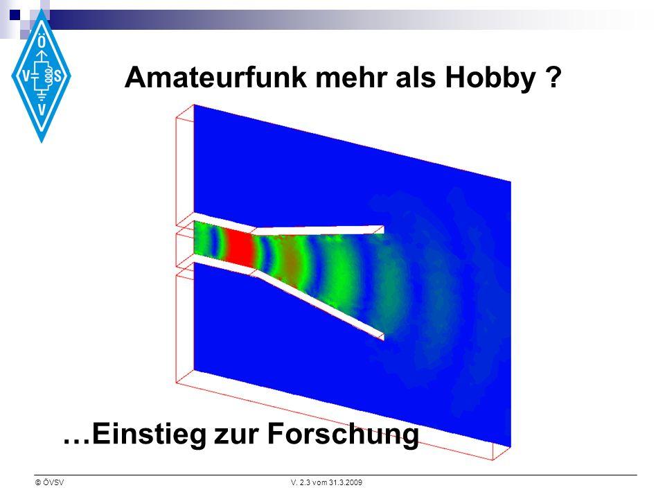 © ÖVSVV. 2.3 vom 31.3.2009 Amateurfunk mehr als Hobby ? …Einstieg zur Forschung