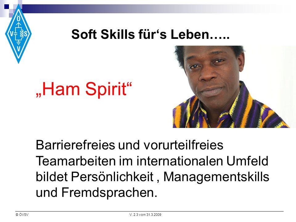 © ÖVSVV. 2.3 vom 31.3.2009 Ham Spirit Barrierefreies und vorurteilfreies Teamarbeiten im internationalen Umfeld bildet Persönlichkeit, Managementskill