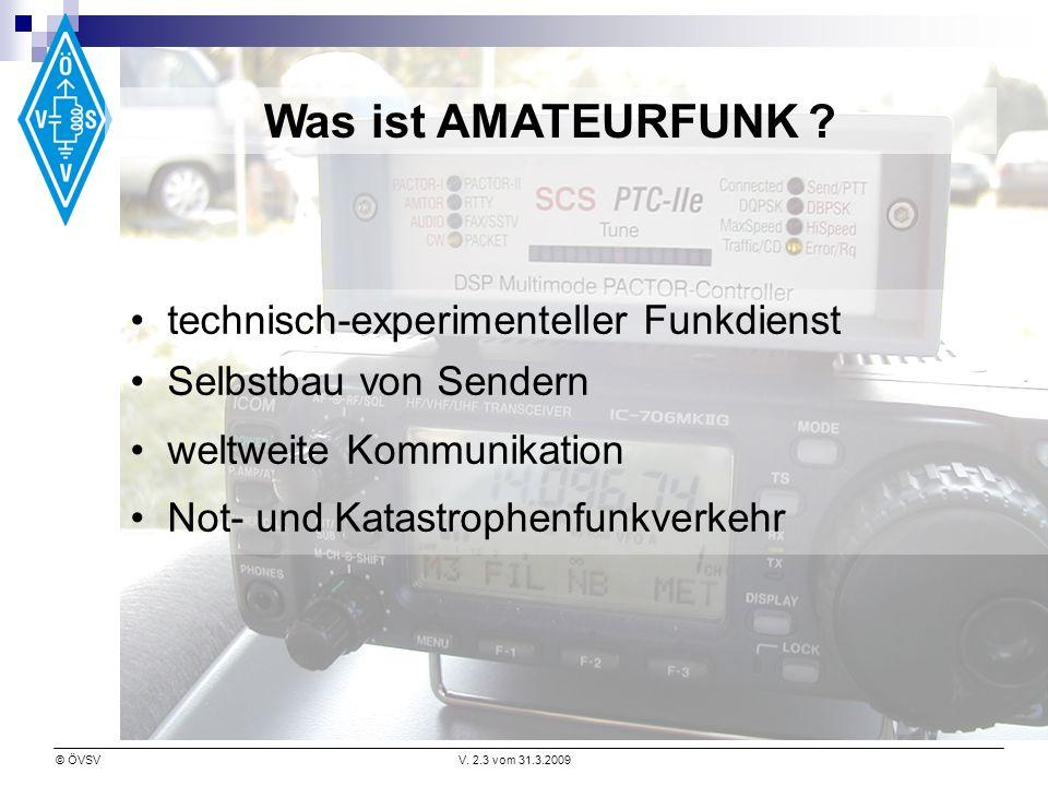 © ÖVSVV. 2.3 vom 31.3.2009 Was ist AMATEURFUNK ? technisch-experimenteller Funkdienst Selbstbau von Sendern weltweite Kommunikation Not- und Katastrop