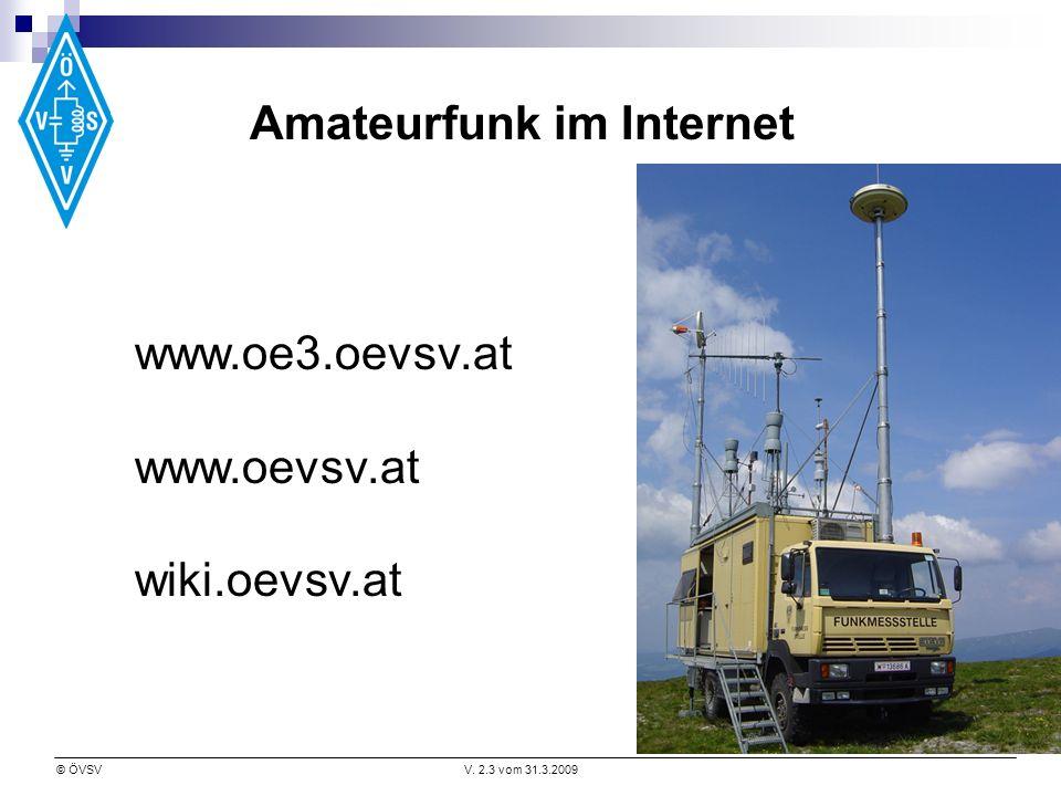 © ÖVSVV. 2.3 vom 31.3.2009 Amateurfunk im Internet www.oe3.oevsv.at www.oevsv.at wiki.oevsv.at