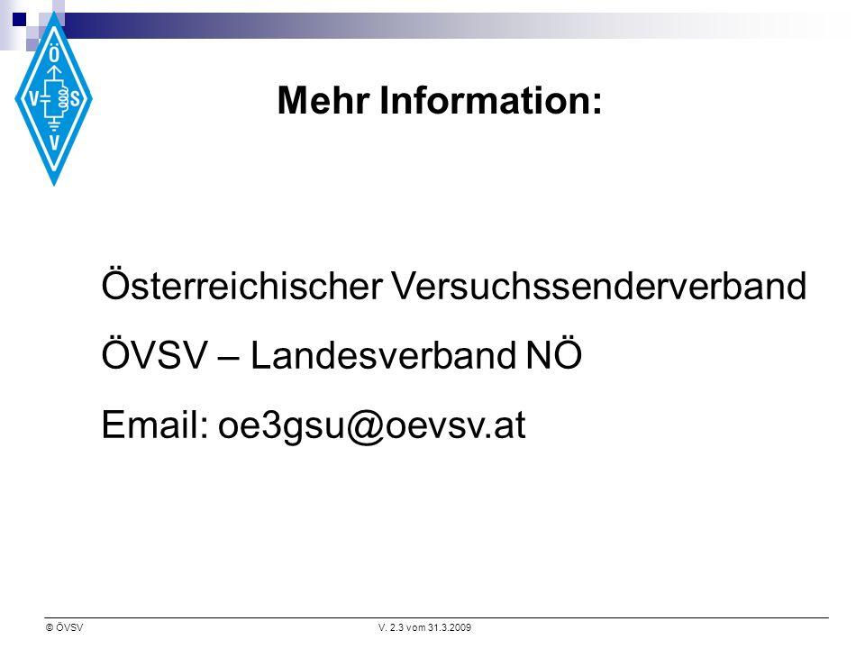 © ÖVSVV. 2.3 vom 31.3.2009 Mehr Information: Österreichischer Versuchssenderverband ÖVSV – Landesverband NÖ Email: oe3gsu@oevsv.at
