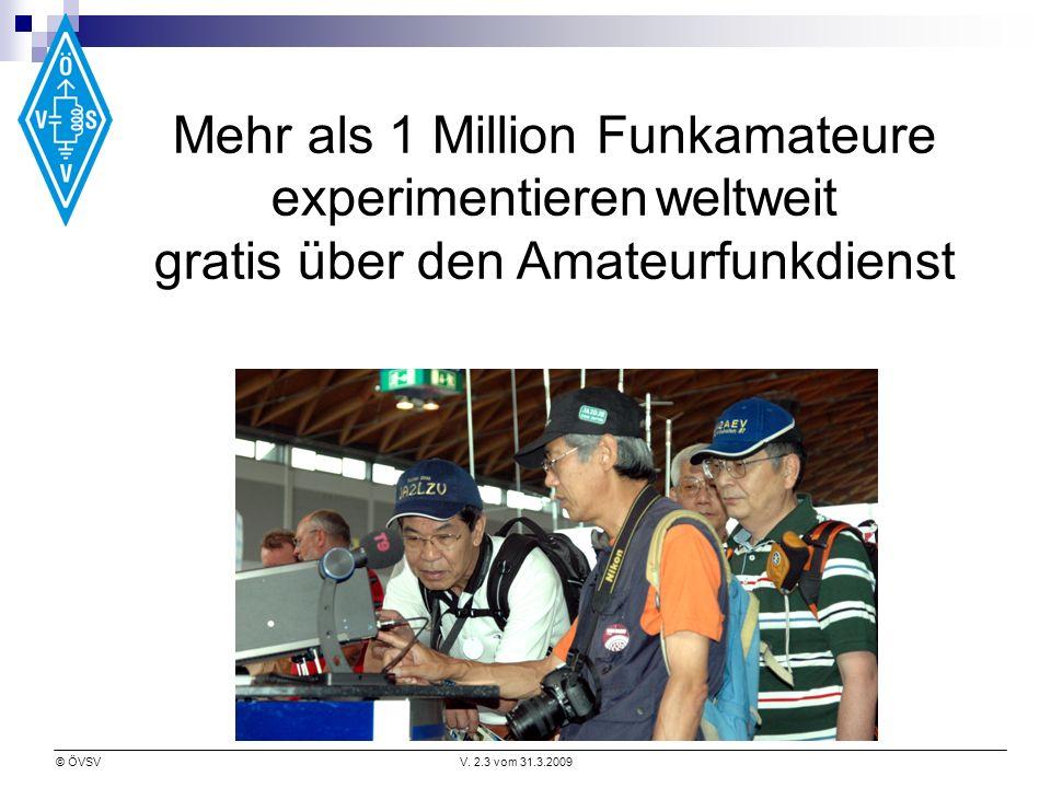 © ÖVSVV. 2.3 vom 31.3.2009 Mehr als 1 Million Funkamateure experimentieren weltweit gratis über den Amateurfunkdienst
