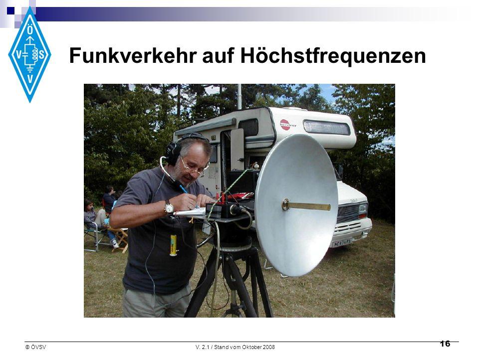 © ÖVSVV. 2.1 / Stand vom Oktober 2008 16 Funkverkehr auf Höchstfrequenzen