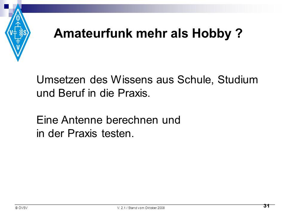 © ÖVSVV. 2.1 / Stand vom Oktober 2008 31 Amateurfunk mehr als Hobby .