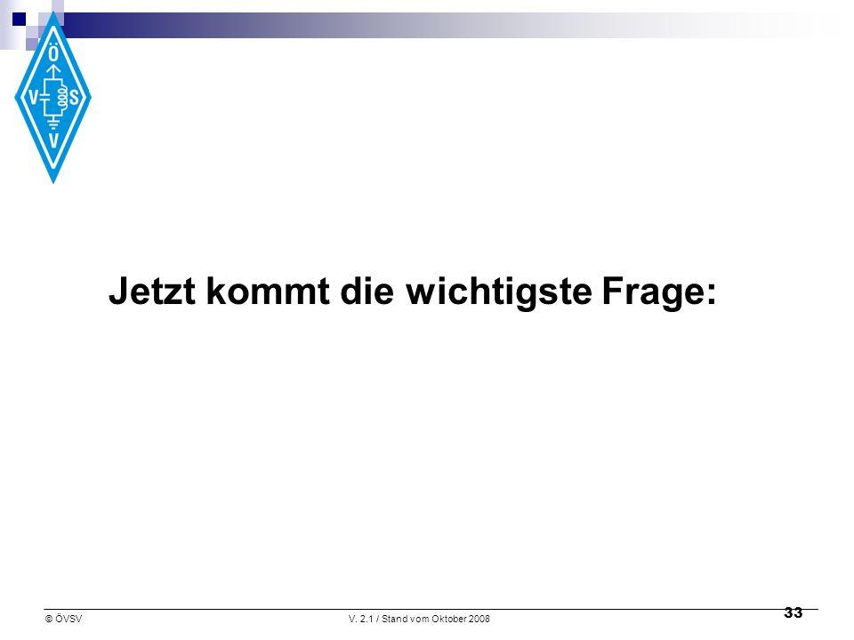 © ÖVSVV. 2.1 / Stand vom Oktober 2008 33 Jetzt kommt die wichtigste Frage: