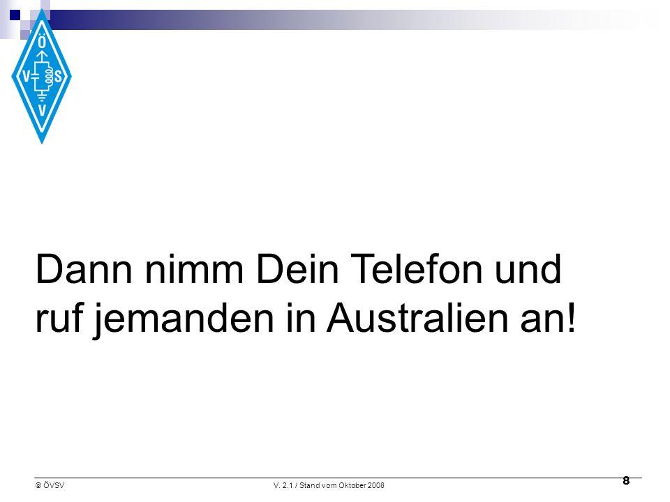 © ÖVSVV. 2.1 / Stand vom Oktober 2008 8 Dann nimm Dein Telefon und ruf jemanden in Australien an!
