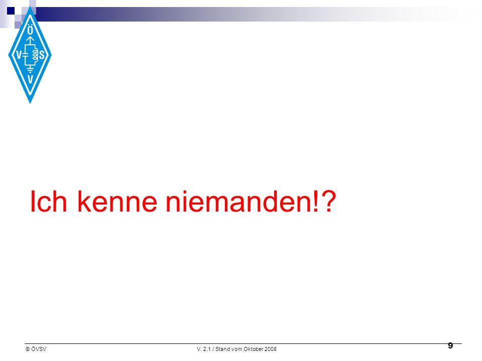 © ÖVSVV. 2.1 / Stand vom Oktober 2008 9 Ich kenne niemanden!?