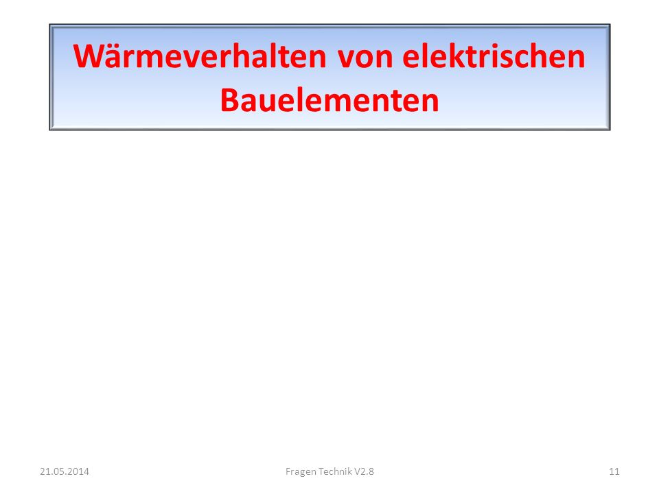 Wärmeverhalten von elektrischen Bauelementen 21.05.201411Fragen Technik V2.8