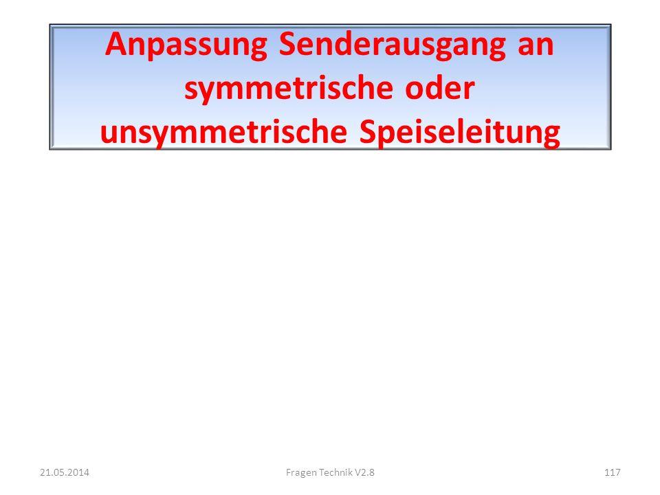 Anpassung Senderausgang an symmetrische oder unsymmetrische Speiseleitung 21.05.2014117Fragen Technik V2.8