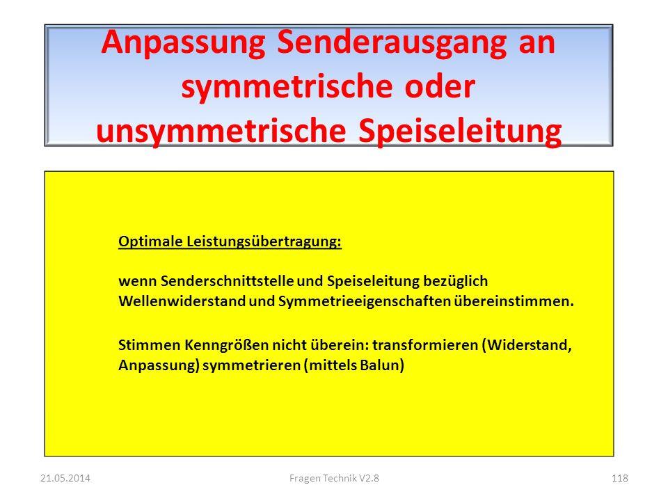 Anpassung Senderausgang an symmetrische oder unsymmetrische Speiseleitung Optimale Leistungsübertragung: wenn Senderschnittstelle und Speiseleitung bezüglich Wellenwiderstand und Symmetrieeigenschaften übereinstimmen.