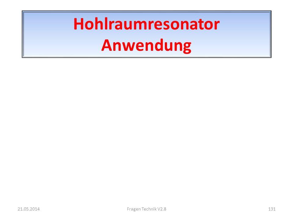 Hohlraumresonator Anwendung 21.05.2014131Fragen Technik V2.8