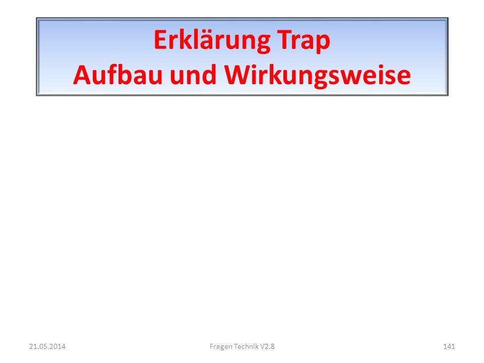 Erklärung Trap Aufbau und Wirkungsweise 21.05.2014141Fragen Technik V2.8