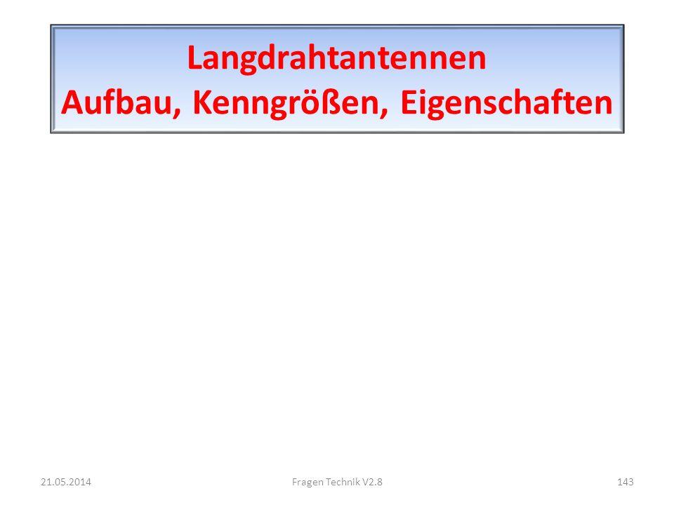 Langdrahtantennen Aufbau, Kenngrößen, Eigenschaften 21.05.2014143Fragen Technik V2.8