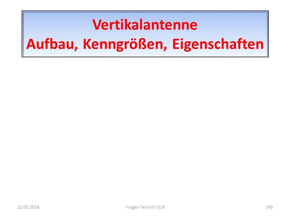 Vertikalantenne Aufbau, Kenngrößen, Eigenschaften 21.05.2014149Fragen Technik V2.8