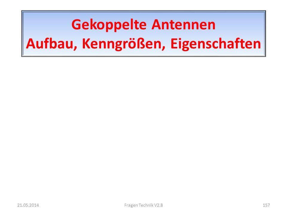 Gekoppelte Antennen Aufbau, Kenngrößen, Eigenschaften 21.05.2014157Fragen Technik V2.8