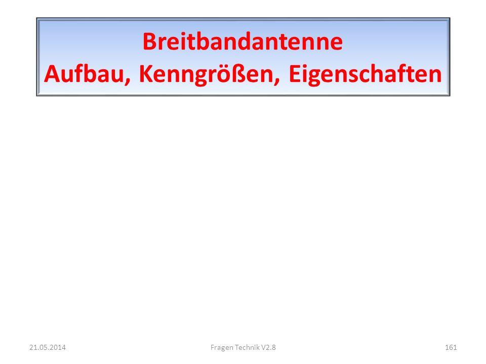 Breitbandantenne Aufbau, Kenngrößen, Eigenschaften 21.05.2014161Fragen Technik V2.8