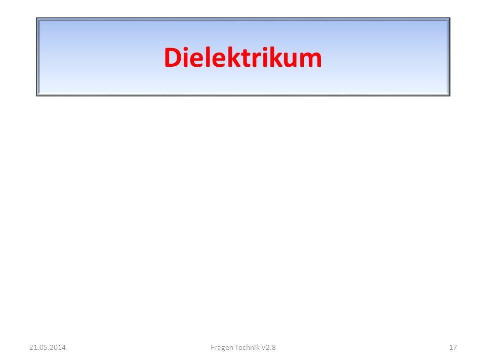 Dielektrikum 21.05.201417Fragen Technik V2.8