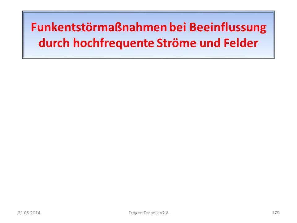 Funkentstörmaßnahmen bei Beeinflussung durch hochfrequente Ströme und Felder 21.05.2014179Fragen Technik V2.8