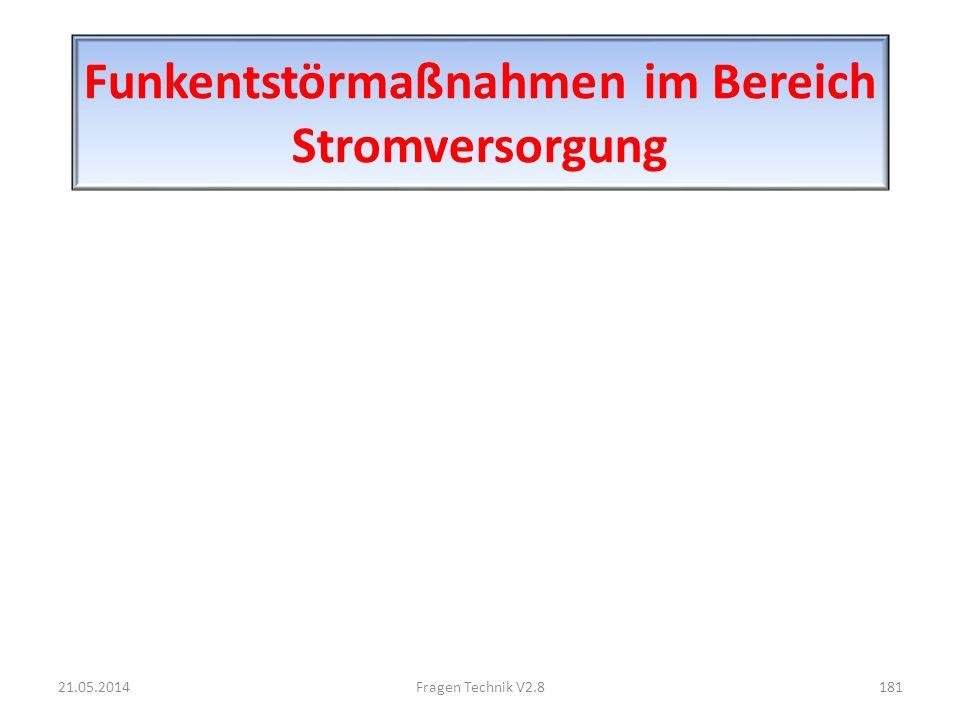 Funkentstörmaßnahmen im Bereich Stromversorgung 21.05.2014181Fragen Technik V2.8
