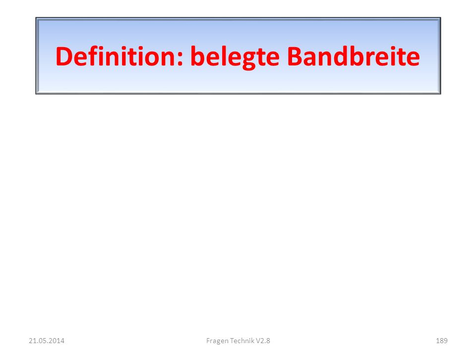 Definition: belegte Bandbreite 21.05.2014189Fragen Technik V2.8