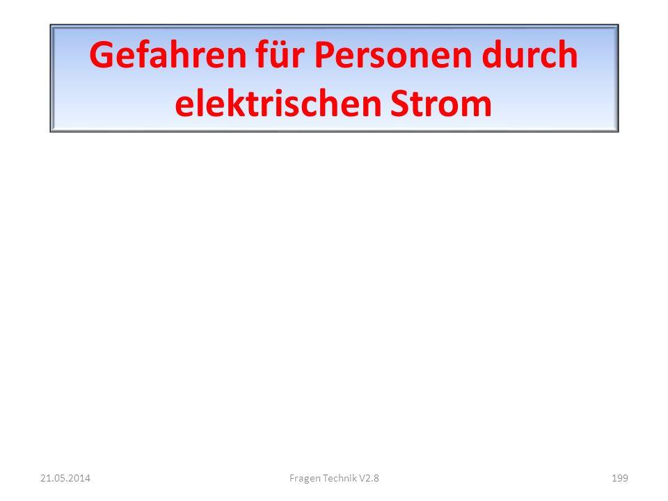 Gefahren für Personen durch elektrischen Strom 21.05.2014199Fragen Technik V2.8
