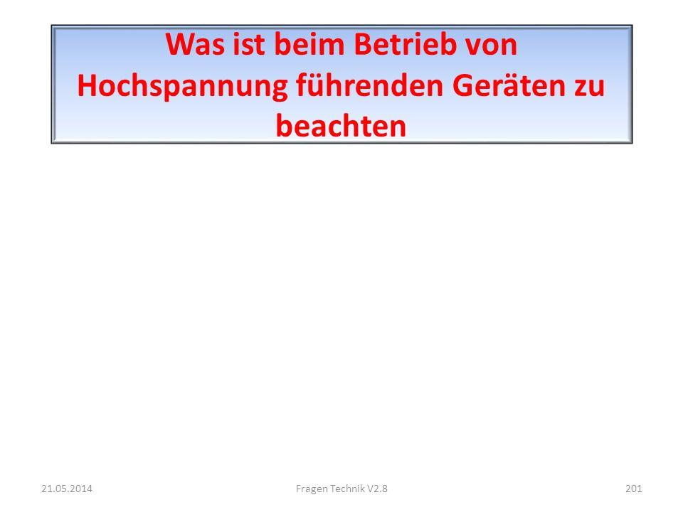Was ist beim Betrieb von Hochspannung führenden Geräten zu beachten 21.05.2014201Fragen Technik V2.8