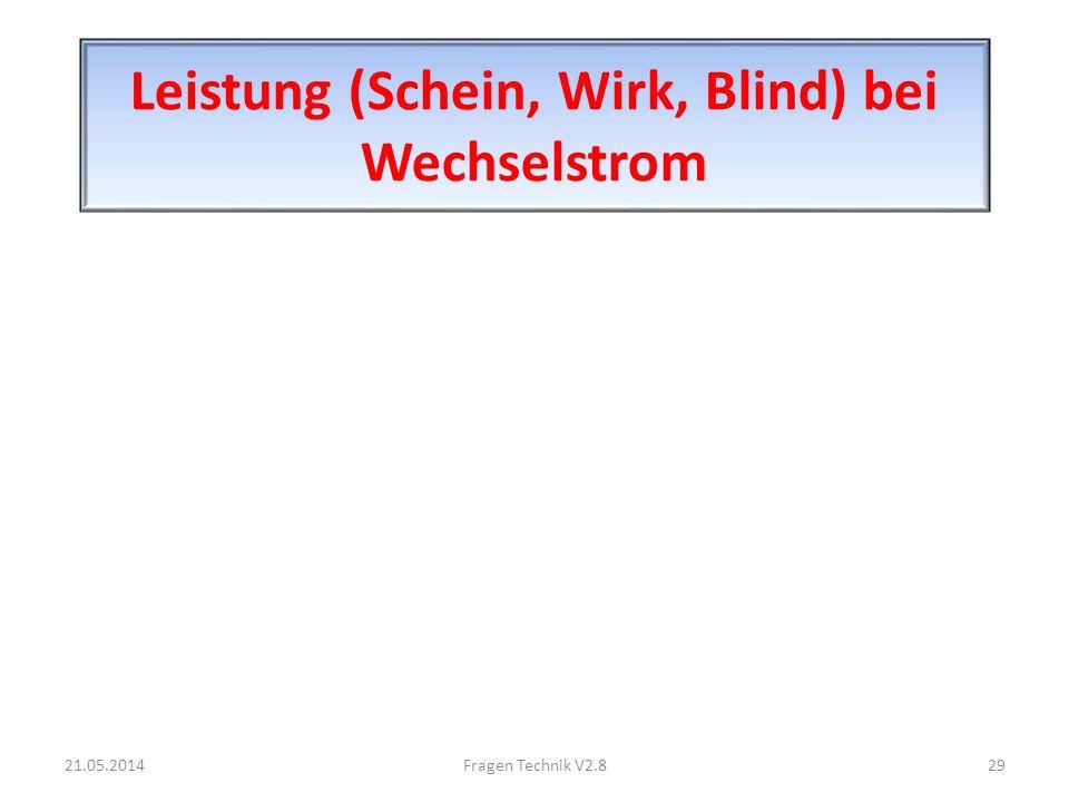 Leistung (Schein, Wirk, Blind) bei Wechselstrom 21.05.201429Fragen Technik V2.8