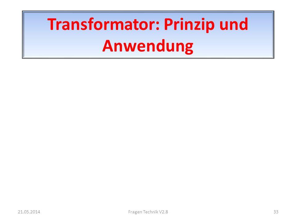 Transformator: Prinzip und Anwendung 21.05.201433Fragen Technik V2.8