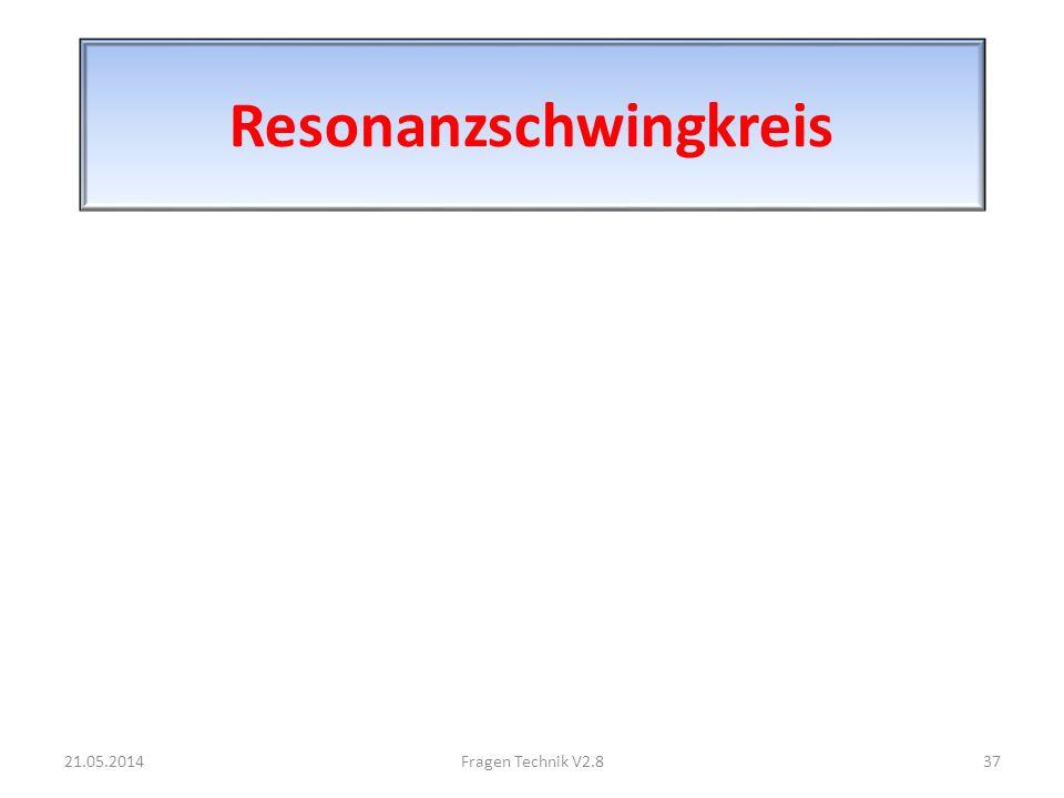Resonanzschwingkreis 21.05.201437Fragen Technik V2.8