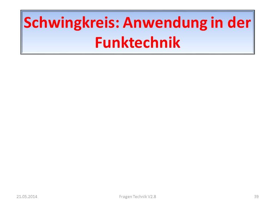 Schwingkreis: Anwendung in der Funktechnik 21.05.201439Fragen Technik V2.8