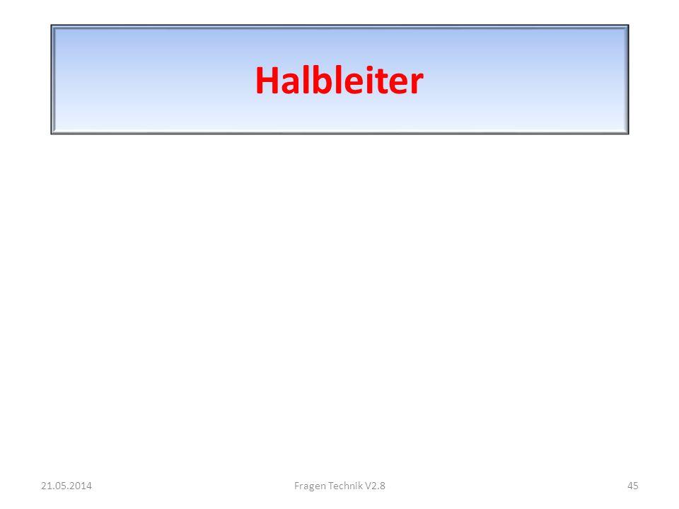 Halbleiter 21.05.201445Fragen Technik V2.8
