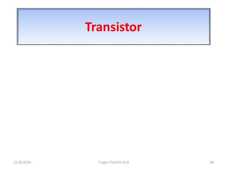 Transistor 21.05.201449Fragen Technik V2.8
