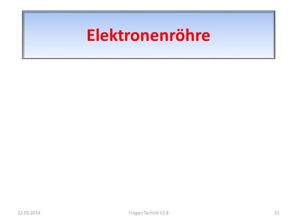 Elektronenröhre 21.05.201451Fragen Technik V2.8
