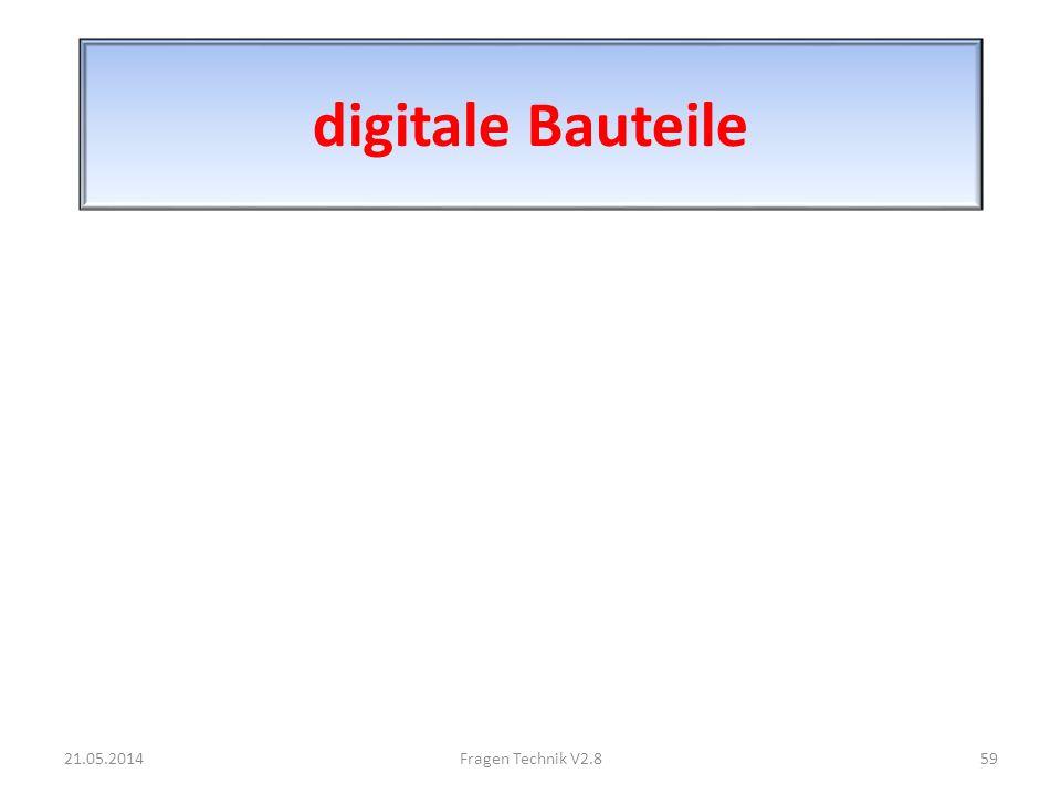 digitale Bauteile 21.05.201459Fragen Technik V2.8