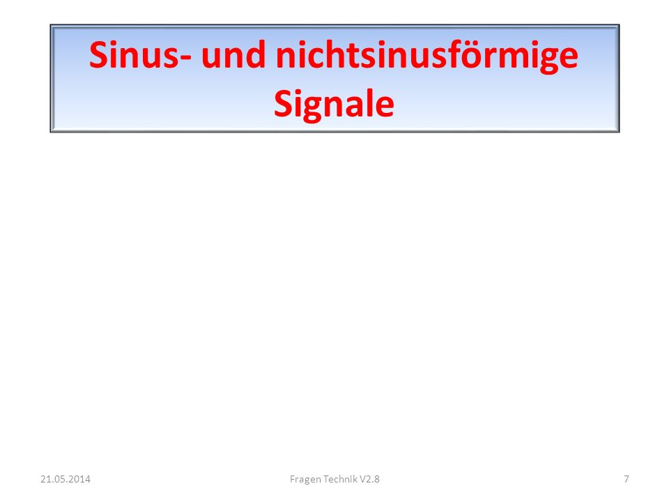Sinus- und nichtsinusförmige Signale 21.05.20147Fragen Technik V2.8