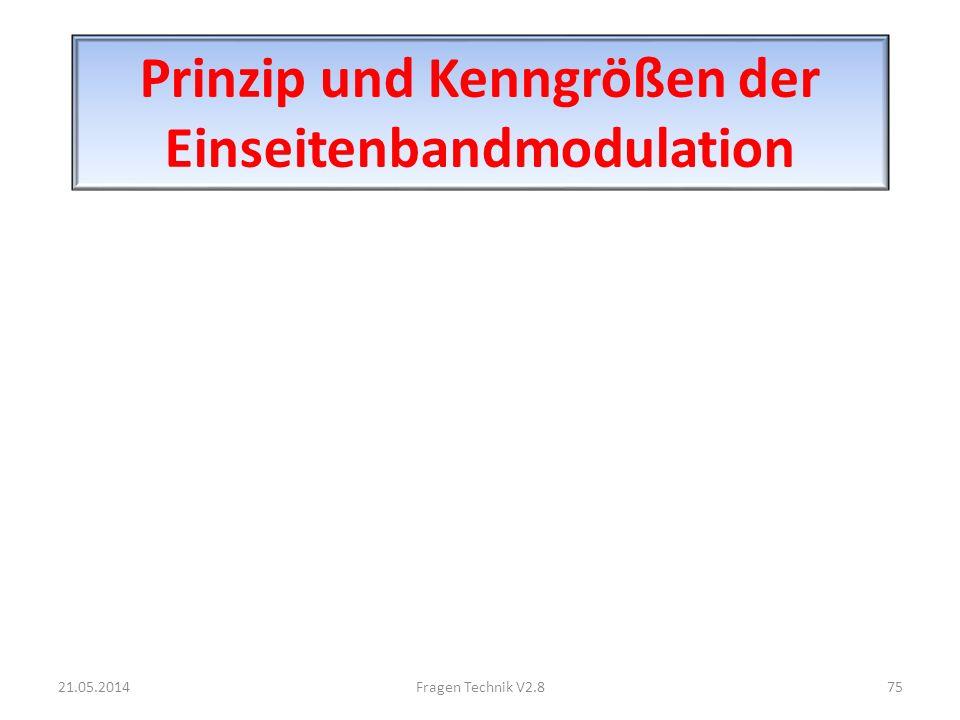 Prinzip und Kenngrößen der Einseitenbandmodulation 21.05.201475Fragen Technik V2.8