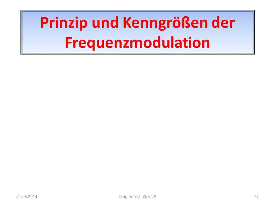 Prinzip und Kenngrößen der Frequenzmodulation 21.05.201477Fragen Technik V2.8