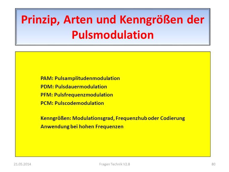 Prinzip, Arten und Kenngrößen der Pulsmodulation PAM: Pulsamplitudenmodulation PDM: Pulsdauermodulation PFM: Pulsfrequenzmodulation PCM: Pulscodemodulation Kenngrößen: Modulationsgrad, Frequenzhub oder Codierung Anwendung bei hohen Frequenzen 21.05.201480Fragen Technik V2.8