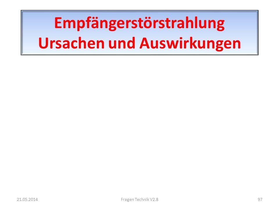 Empfängerstörstrahlung Ursachen und Auswirkungen 21.05.201497Fragen Technik V2.8