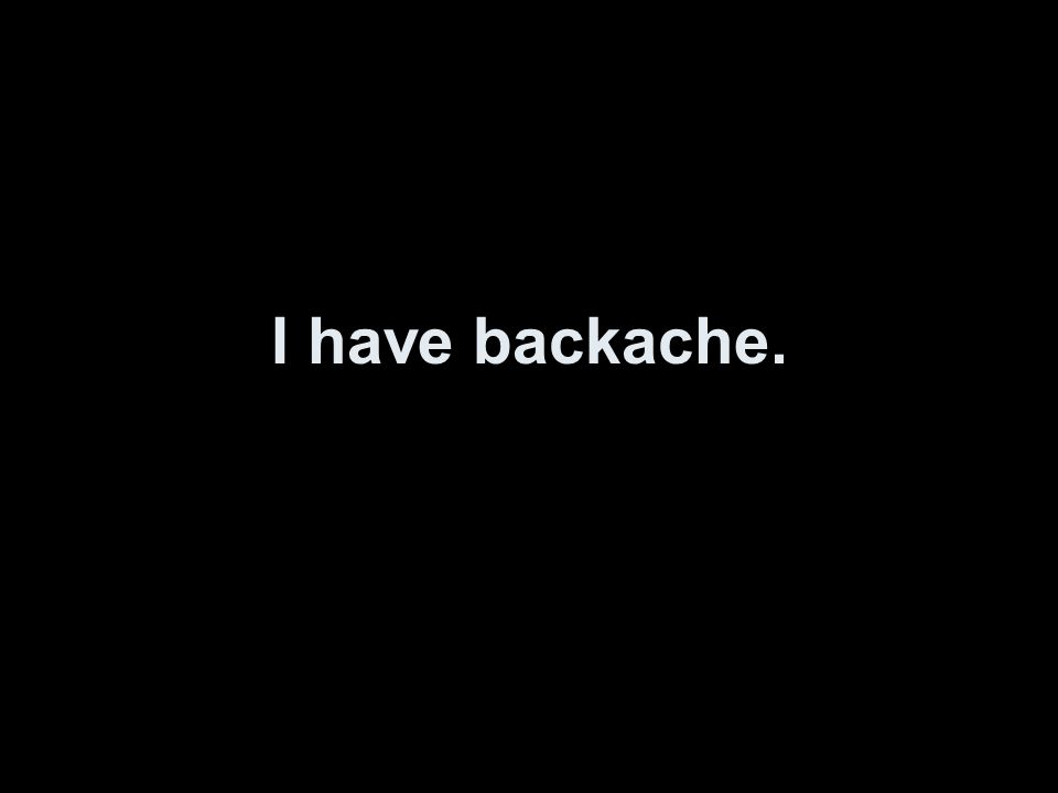 I have backache.