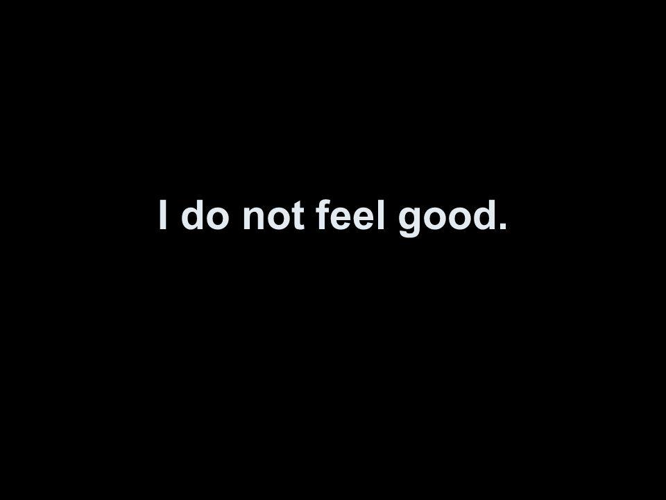 Ich fühle mich nicht wohl.
