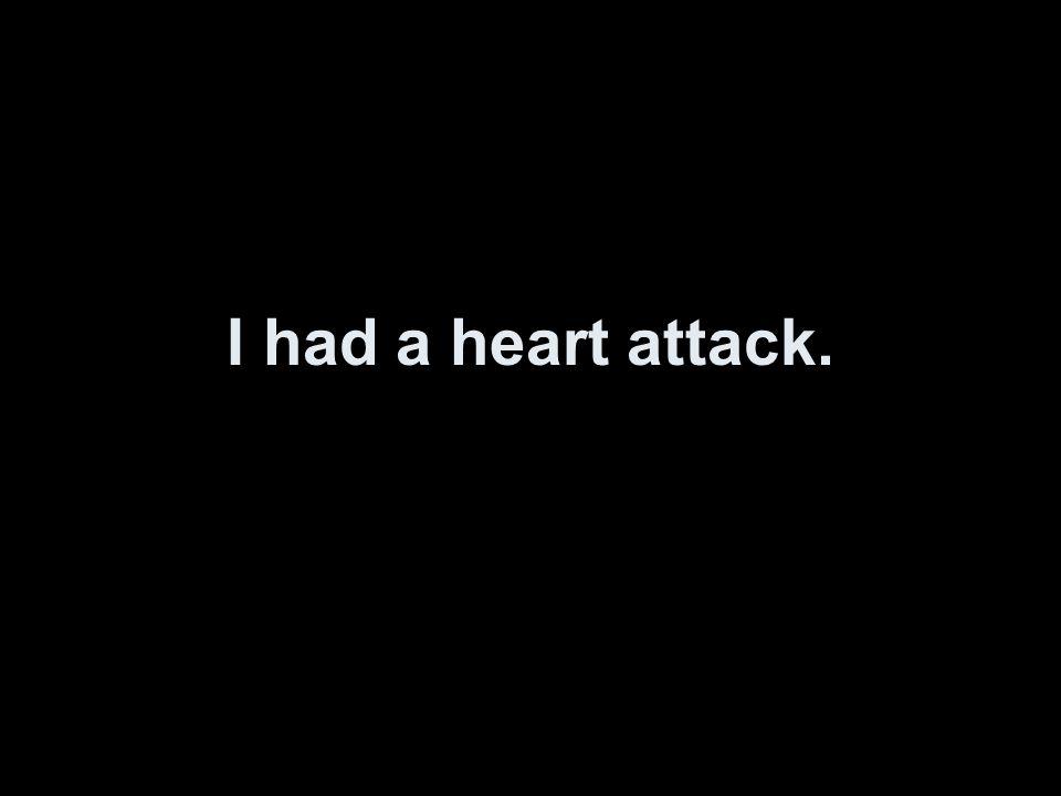 Ich hatte einen Herzinfarkt.