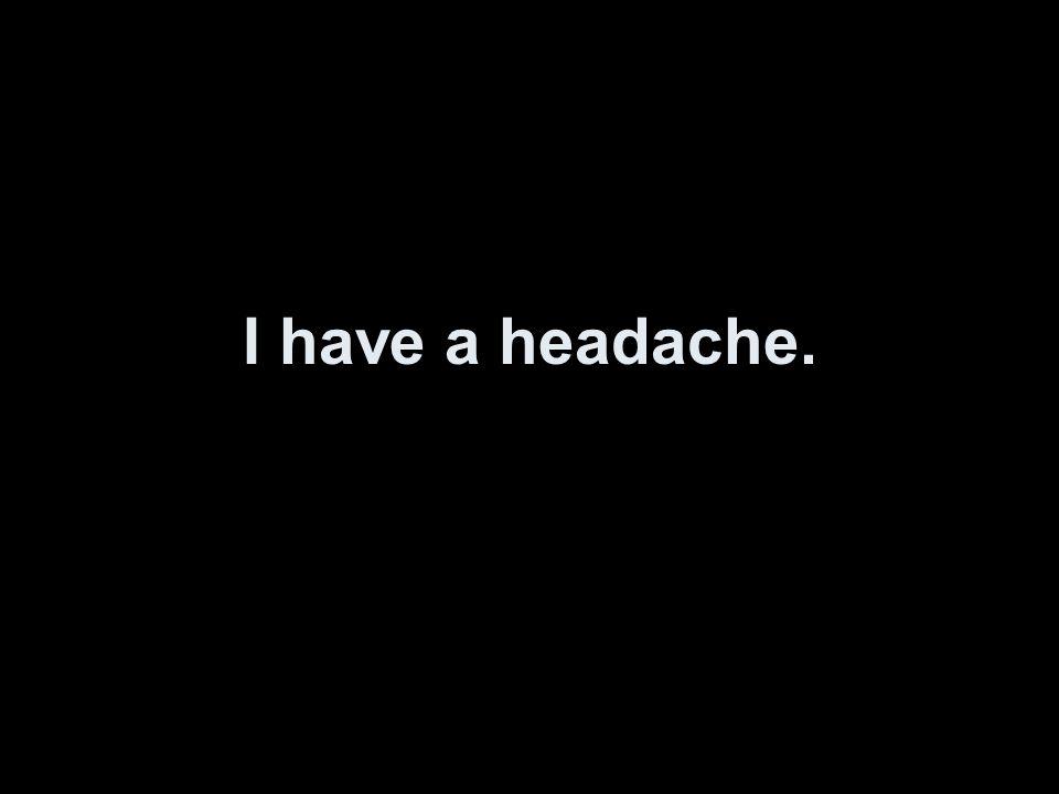 Ich habe Kopfschmerzen.