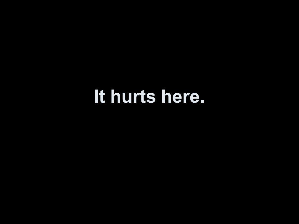 Es tut hier weh.